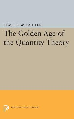 The Golden Age of the Quantity Theory By Laidler, David E. W.